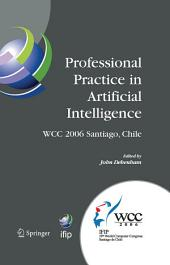 Professional Practice in Artificial Intelligence: IFIP 19th World Computer Congress, TC-12: Professional Practice Stream, August 21-24, 2006, Santiago, Chile