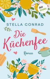 Die Küchenfee: Roman