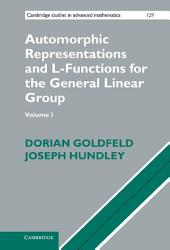 Automorphic Representations and L-Functions for the General Linear Group:: Volume 1