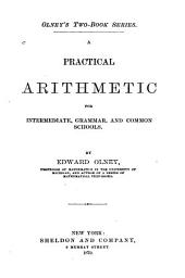 A Practical Arithmetic for Intermediate, Grammar, and Common Schools