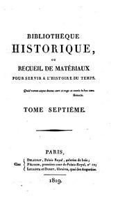Bibliothèque historique: ou, Recueil de matériaux pour servir à l'histoire du temps, Volume7