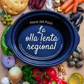La olla lenta regional: 78 recetas de cocina tradicional española para slow cooker