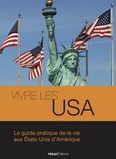Vivre les USA: Le guide pratique de la vie aux États-Unis d'Amérique