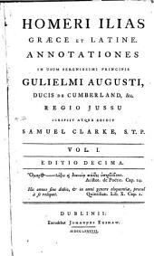Homeri Ilias, Graece et Latine: annotationes in usum Serenissimi Principis Gulielmi Augusti, Ducis de Cumberland, &c. ...