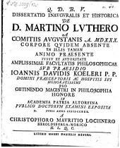 Dissertatio Inavgvralis Et Historica De D. Martino Lvthero A Comitiis Avgvstanis A. MDXXX. Corpore Qvidem Absente In Illis Tamen Animo Praesente