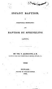 Infant Baptism: A Scriptural Ordinance ; And, Baptism by Sprinkling : Lawful