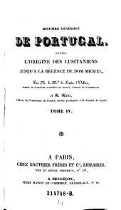 Histoire générale de Portugal, depuis l'origine des Lusitaniens jusqu'à la régence de Don Miguel: Volume4