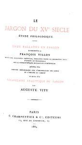 Le jargon du XVe siècle, étude philologique: onze ballades en jargon attribuées à François Villon, dont cinq ballades inédites, publiées pour la première fois d'après le manuscrit de la Bibliothèque royale de Stockholm, précédées d'un discours préliminaire sur l'organisation des gueux et l'origine du jargon, et suivies d'un vocabulaire analytique du jargon