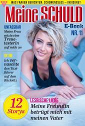 Meine Schuld 11 – Romanzeitschrift: Was Frauen Berichten: Schonungslos – Indiskret