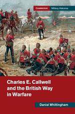 Charles E. Callwell and the British Way in Warfare