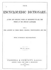 The Encyclopædic Dictionary: A New, and Original Work of Reference to All the Words in the English Language with a Full Account of Their Origin, Meaning, Pronounciation, and Use, Volume 4, Part 2