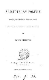 Aristoteles' Politik, erstes, zweite und drittes Buch, ins Deutsche übertr. von J. Bernays