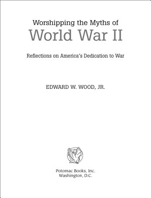 Worshipping the Myths of World War Ii