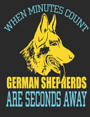 When Minutes Count German Shepherds Are Seconds Away