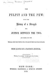 The Pulpit and the Pew: Being the History of a Struggle for Justice Between the Two, and Embracing the Trials and Triumphs of a Year in the Old Parsonage
