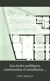 Les écoles publiques, construction et installation en Belgique et en Hollande: documents officiels -- services intérieurs et extérieurs --bâtiments scolaires -- mobilier scolaire--services annexes