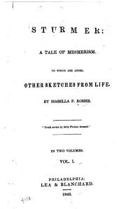 Sturmer: A Tale of Mesmerism. To which are Added, Other Sketches from Life, Volume 1