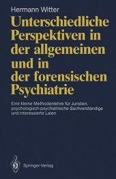 Unterschiedliche Perspektiven in der allgemeinen und in der forensischen Psychiatrie: Eine kleine Methodenlehre für Juristen, psychologisch-psychiatrische Sachverständige und interessierte Laien