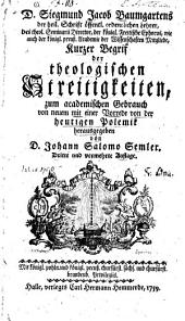 D. Siegmund Jacob Baumgartens ... Kurzer Begrif der theologischen Streitigkeiten zum academischen Gebrauch von neuem mit einer Vorrede von der heitgen Polemik