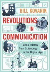 Revolutions in Communication: Media History from Gutenberg to the Digital Age, Edition 2