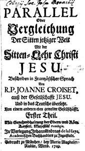 Parallel Oder Vergleichung Der Sitten jetziger Welt Mit der Sitten-Lehr Christi Jesu: Band 1
