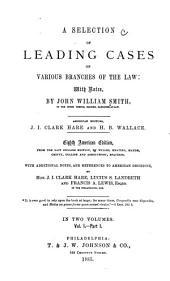 A Selection of Leading Cases on Various Branches of the Law: With Notes, Volume 1