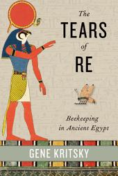 The Tears of Re: Beekeeping in Ancient Egypt