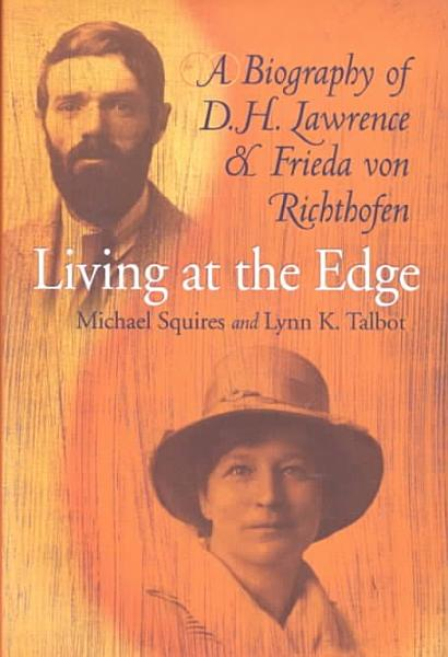 Living at the Edge   a Biography of D H  Lawrence and Frieda Von Richthofen