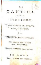 La cantica delle cantiche, volgarizzata in ottava rima, e in prosa. Da Carlo Francesco Badini con alcune osservazioni del medesimo