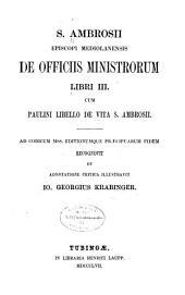 De officiis ministrorum libri III. cum Paulini libello de vita S. Ambrosii ...