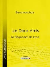 Les Deux Amis: Le Négociant de Lyon