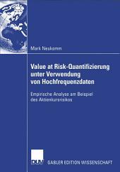 Value at Risk-Quantifizierung unter Verwendung von Hochfrequenzdaten: Empirische Analyse am Beispiel des Aktienkursrisikos