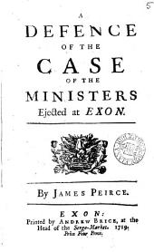A Defence of the Case of the Ministers Ejected at Exon: By James Peirce