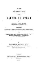 On the Inhalation of the Vapour of Ether in surgical operations; containing a description of the various stages of etherization, and a statement of the result of nearly eighty operations