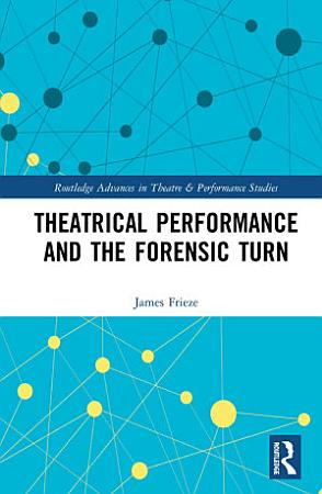 Theatrical Performance and the Forensic Turn PDF