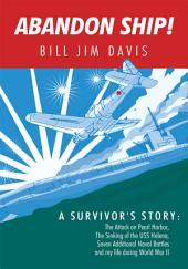 Abandon Ship!: A Survivor's Story: Attack on Pearl Harbor, Sinking of the Uss Helena, and My Life During World War Ii