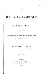 The Field and Garden Vegetables of America ... with Directions for Propagation, Culture and Use ... Illustrated