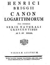 Henrici Briggii Canon logarithmorum pro numeris serie naturali crescentibus ab I. ad 20000