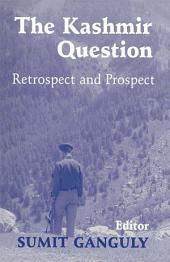 The Kashmir Question: Retrospect and Prospect