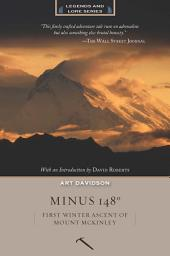Minus 148 Degrees, Anniversary Edition: First Winter Ascent of Mount McKinley