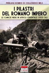 I pilastri del romano impero: Le camicie nere in Africa Orientale 1936-1936