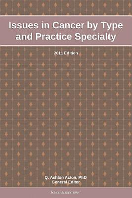 Issues in Cancer by Type and Practice Specialty  2011 Edition PDF