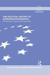 The Political History of European Integration: The Hypocrisy of Democracy-Through-Market