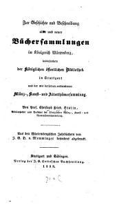 Zur Geschichte und Beschreibung alter und neuer Büchersammlungen im Königreich Würtemberg, insbesondere der Königlichen öffentlichen Bibliothek in Stuttgart und der mit derselben verbundenen Münz-, Kunst- und Alterthümersammlung
