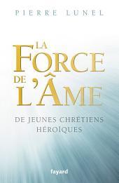 La force de l'âme: De jeunes chrétiens héroïques