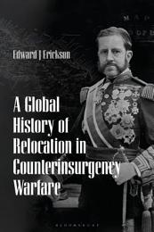 A Global History of Relocation in Counterinsurgency Warfare