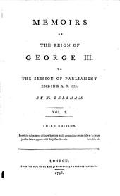 Memoirs of the Reign of George III. to the Session of Parliament Ending A.D. 1793: Volume 1