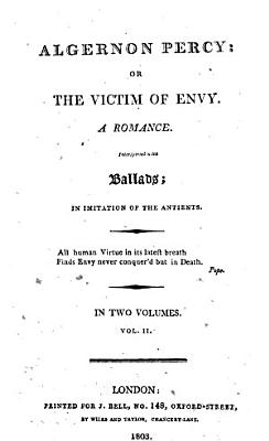 Algernon Percy  or  The victim of envy  A romance  Interspersed with ballads  in imitation of the antients