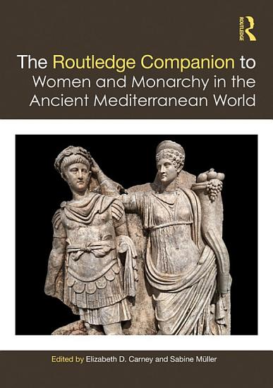 The Routledge Companion to Women and Monarchy in the Ancient Mediterranean World PDF