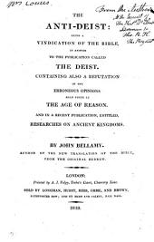 The anti-deist: a vindication of the Bible, in answer to the publication called The Deist, containing also a refutation of the erroneous opinions in The age of reason, and in Researches on ancient kingdoms